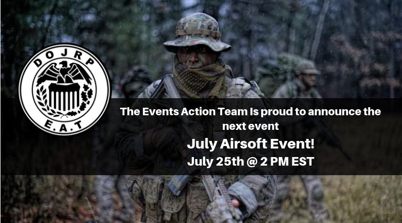 The Events Action Team Is proud to announce the next event July Airsoft Event! July 25th @ 2 PM EST.png